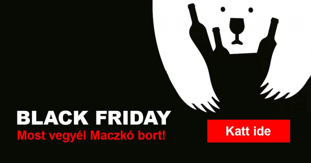 BLACK FRIDAY- Most vegyél Maczkó bort!